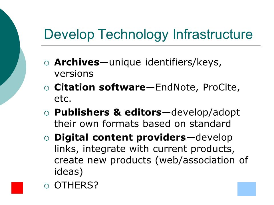 Develop Technology Infrastructure  Archives—unique identifiers/keys, versions  Citation software—EndNote, ProCite, etc.