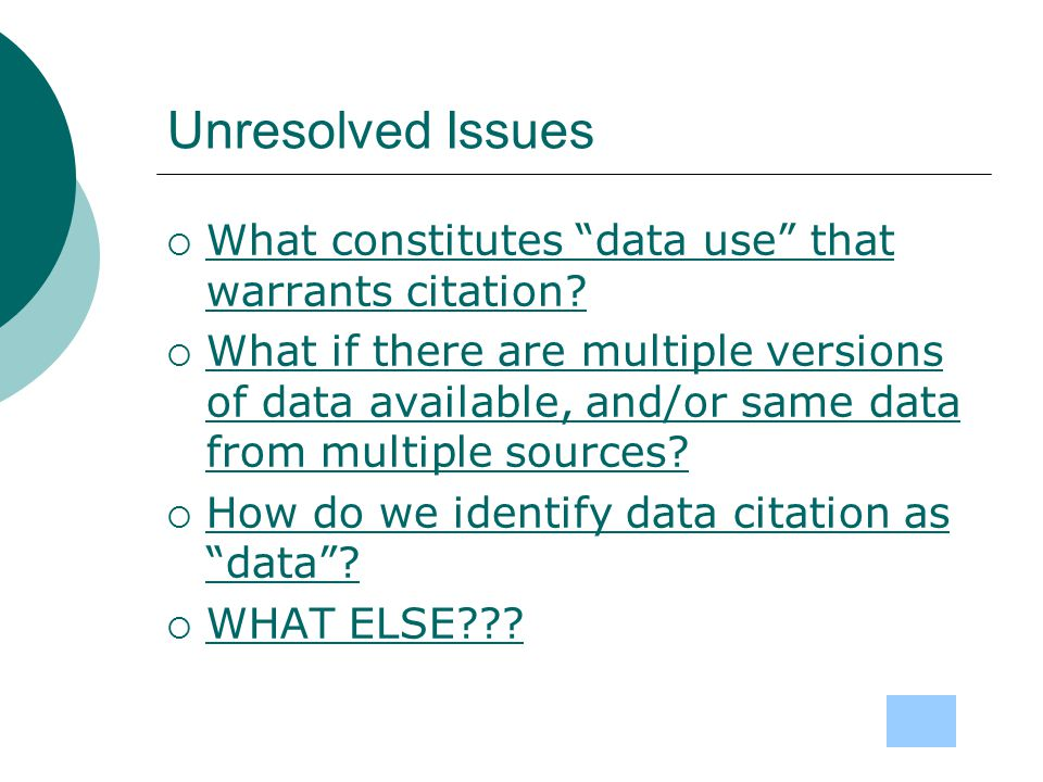 Unresolved Issues  What constitutes data use that warrants citation.