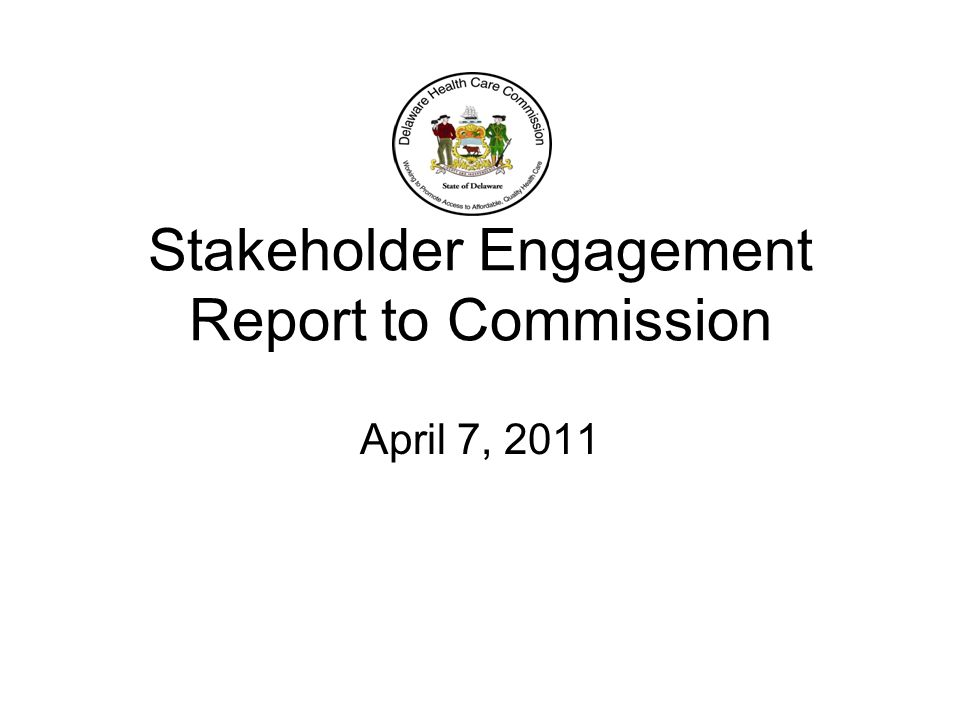 Stakeholder Engagement Report to Commission April 7, 2011