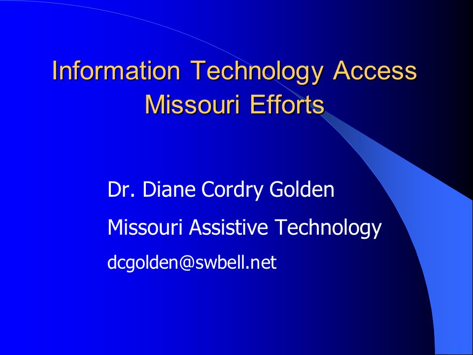 IT Access History in Missouri 1993 – Assistive Technology Council established 1995 – Office of Information Technology established - Windows '95 & Missouri action 1998 – Section 508 amended 1999 - Missouri IT access legislation passed