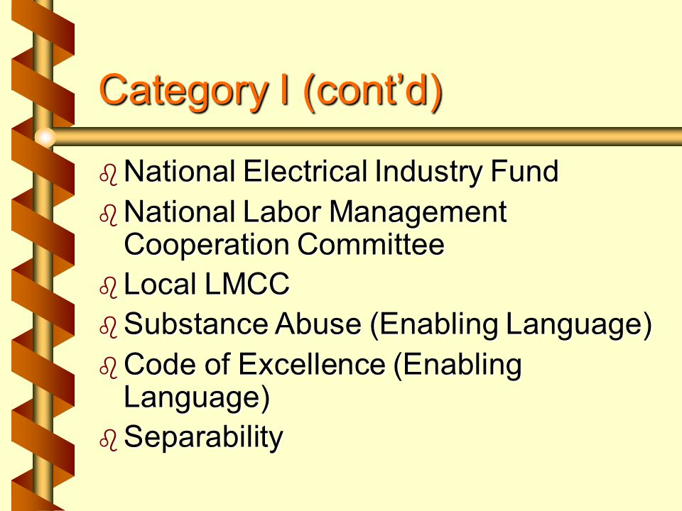 Category I (cont'd)  Classifications/Wages  Apprenticeship (6 or 10 Periods)  Shift Clause (Standard or 3 Alternates)  Referral  Repeated Discharge  National Electrical Benefit Fund