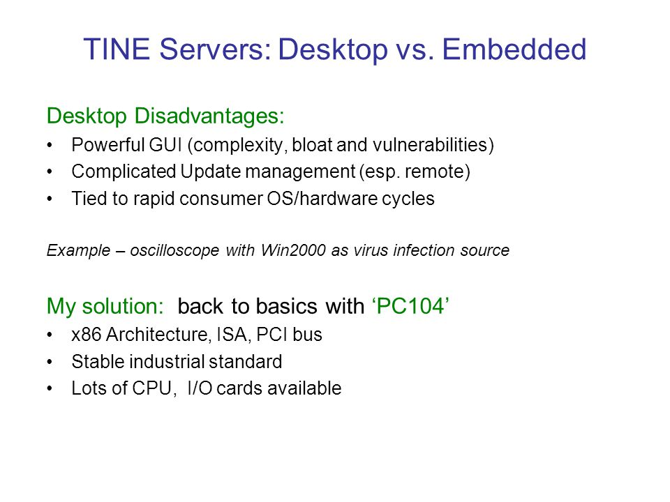 TINE Servers: Desktop vs. Embedded Desktop Disadvantages: Powerful GUI (complexity, bloat and vulnerabilities) Complicated Update management (esp. rem