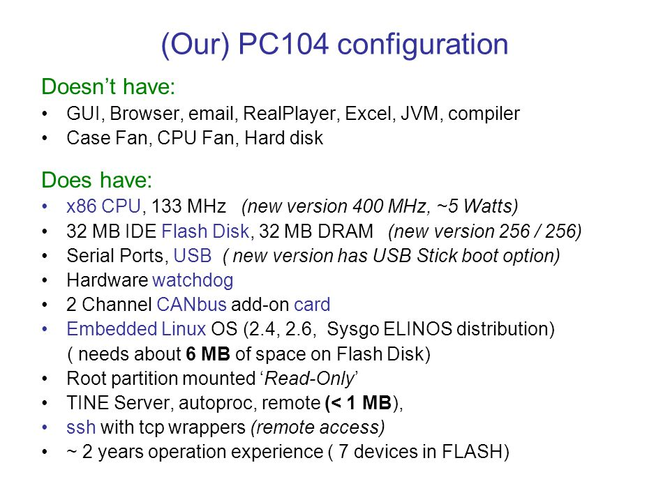 (Our) PC104 configuration Doesn't have: GUI, Browser, email, RealPlayer, Excel, JVM, compiler Case Fan, CPU Fan, Hard disk Does have: x86 CPU, 133 MHz