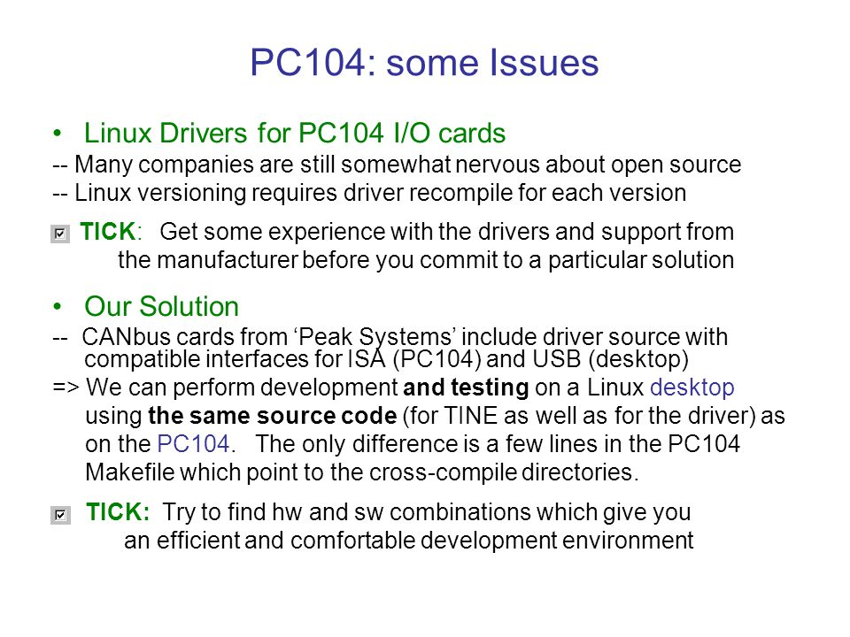 PC104: some Issues Linux Drivers for PC104 I/O cards -- Many companies are still somewhat nervous about open source -- Linux versioning requires drive