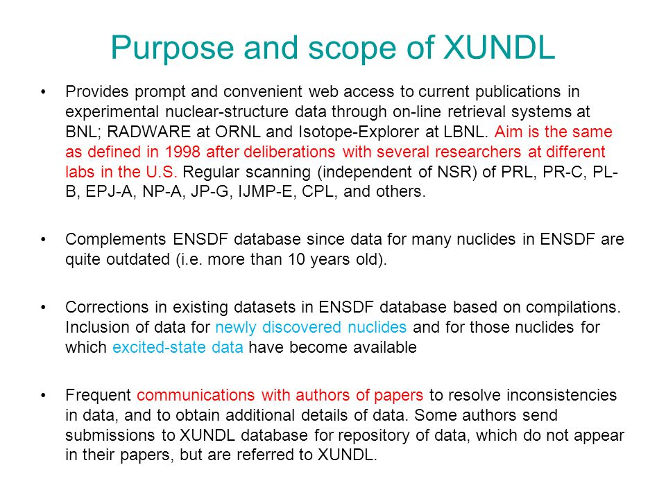 Purpose and scope of XUNDL Provides prompt and convenient web access to current publications in experimental nuclear-structure data through on-line retrieval systems at BNL; RADWARE at ORNL and Isotope-Explorer at LBNL.