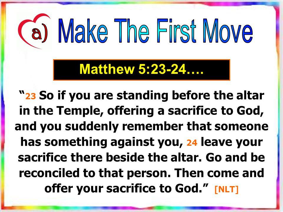 Matthew 5:23-24….