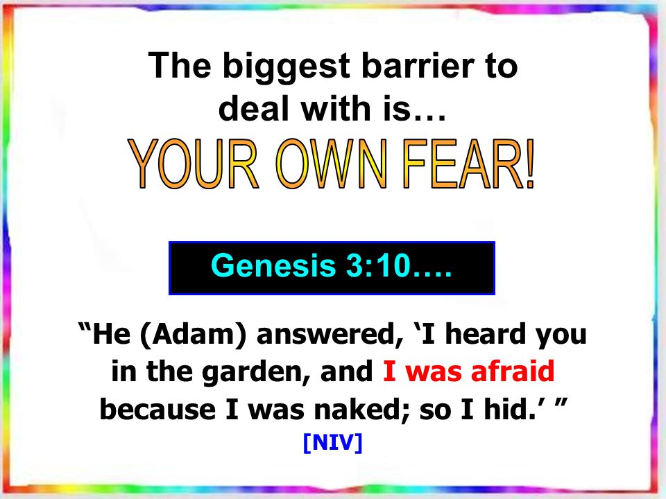 He (Adam) answered, 'I heard you in the garden, and I was afraid because I was naked; so I hid.' [NIV] Genesis 3:10….