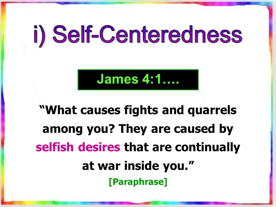 What causes fights and quarrels among you.