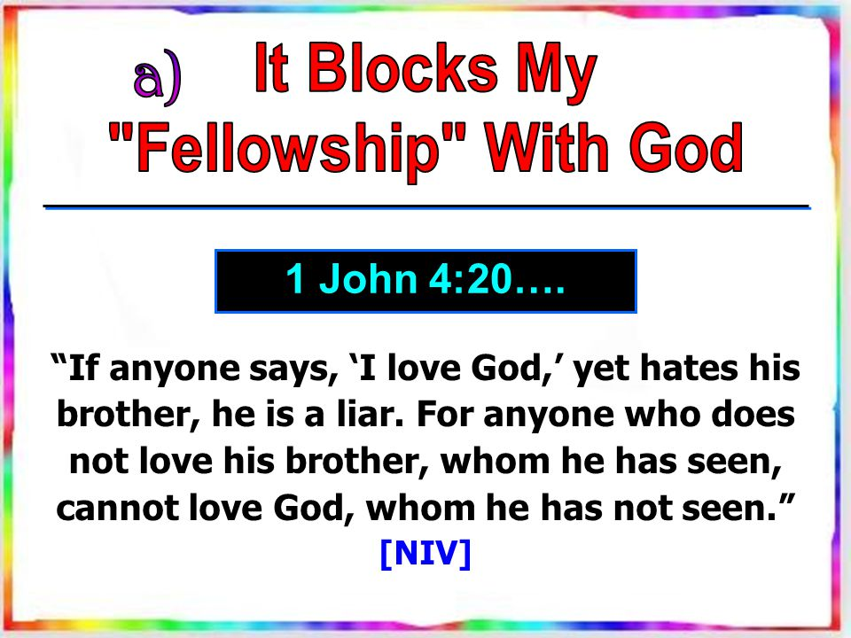 If anyone says, 'I love God,' yet hates his brother, he is a liar.