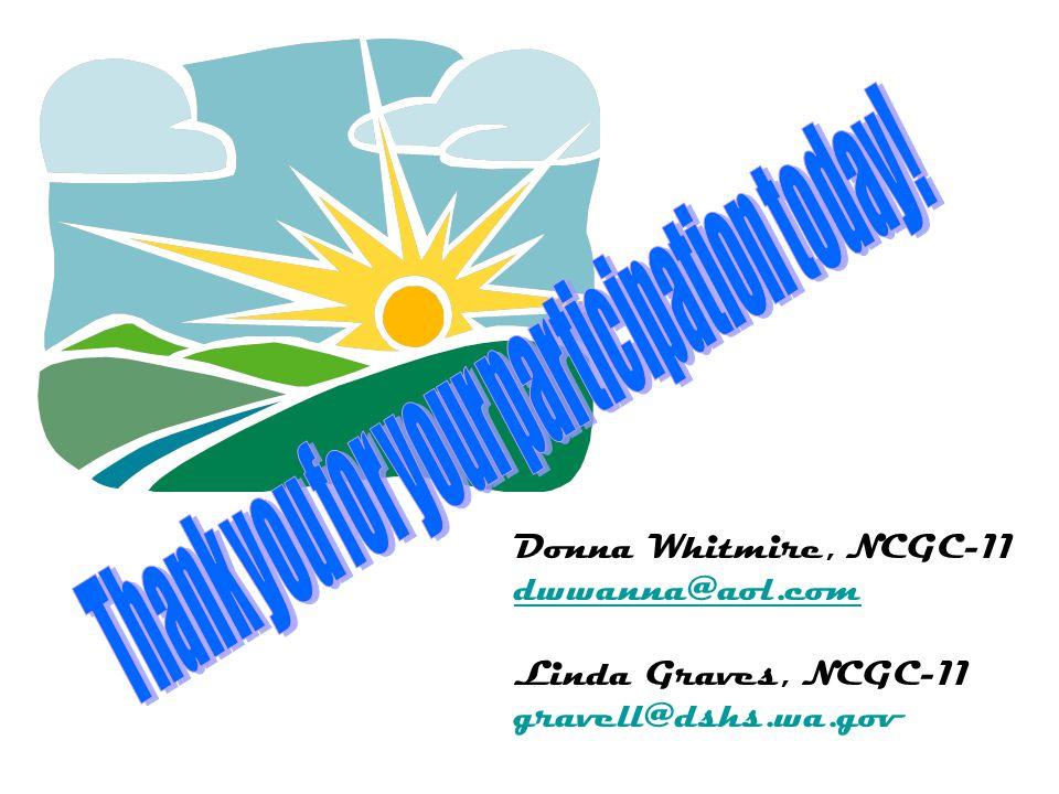 Donna Whitmire, NCGC-11 dwwanna@aol.com Linda Graves, NCGC-11 gravell@dshs.wa.gov