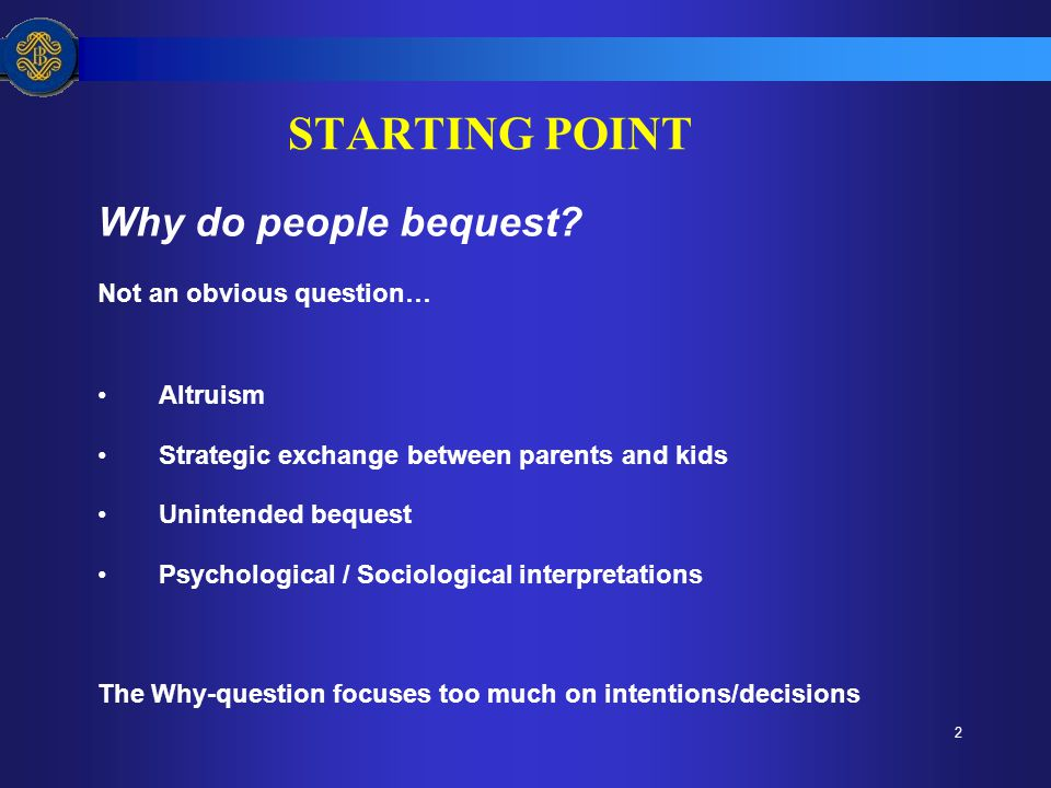 2 STARTING POINT Why do people bequest.