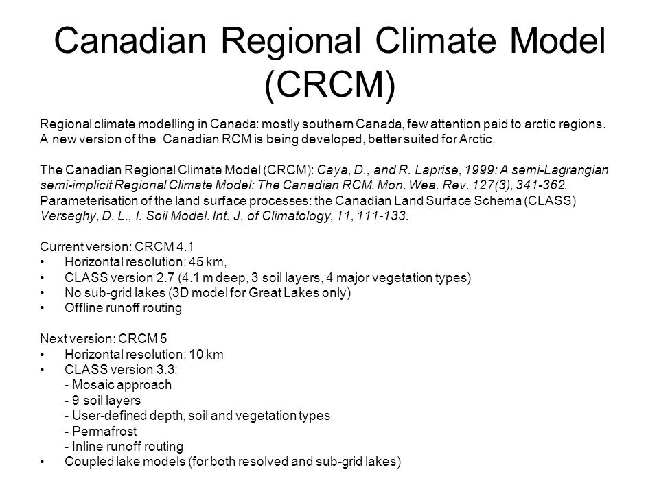 Canadian Regional Climate Model (CRCM) Regional climate modelling in Canada: mostly southern Canada, few attention paid to arctic regions.