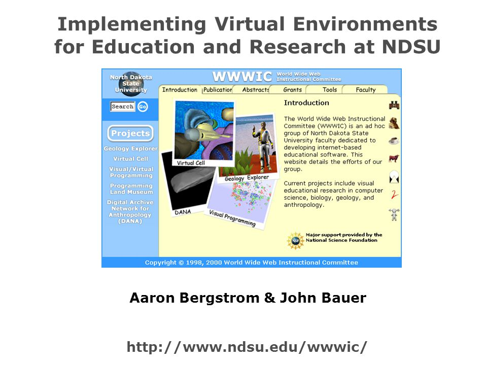 Implementing Virtual Environments for Education and Research at NDSU http://www.ndsu.edu/wwwic/ Aaron Bergstrom & John Bauer