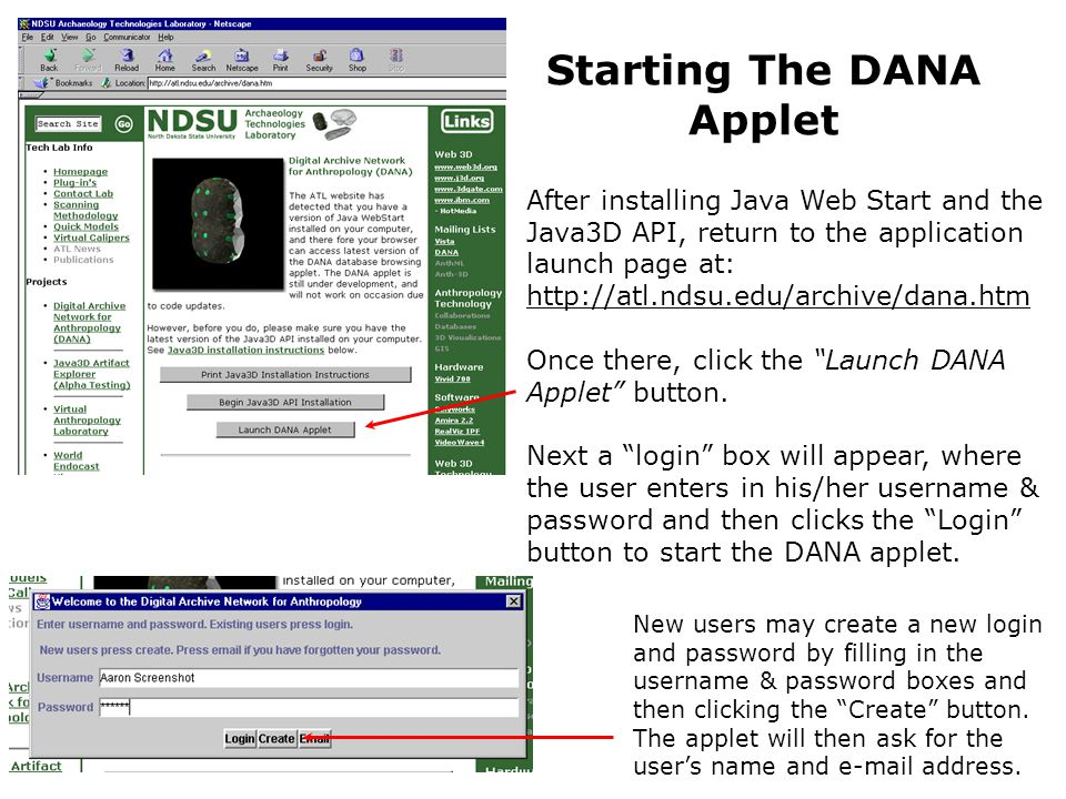 Starting The DANA Applet After installing Java Web Start and the Java3D API, return to the application launch page at: http://atl.ndsu.edu/archive/dana.htm Once there, click the Launch DANA Applet button.