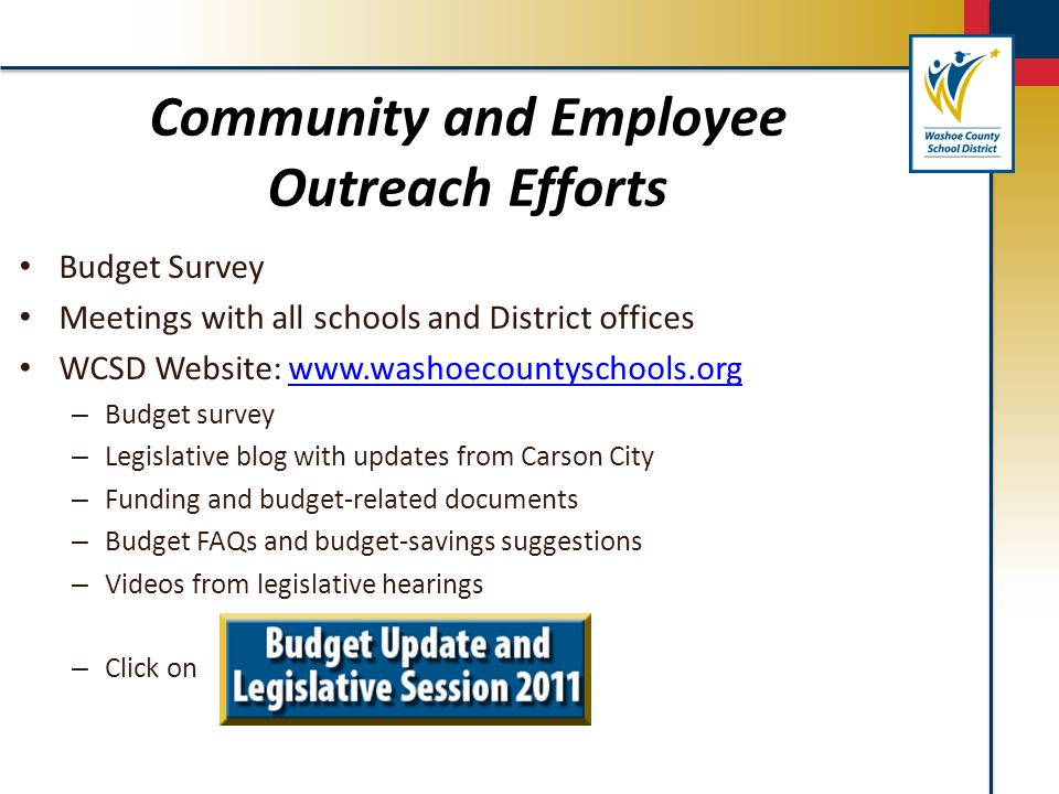 Information for You Budget Survey Meetings with all schools and District offices WCSD Website: www.washoecountyschools.orgwww.washoecountyschools.org