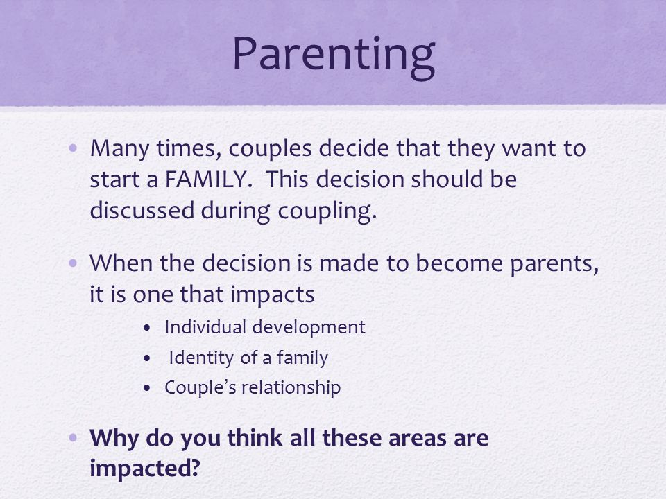 Parenting Many times, couples decide that they want to start a FAMILY.