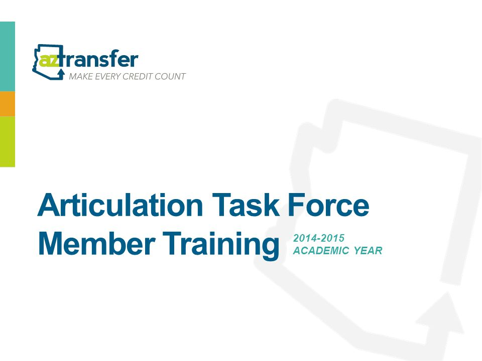 Articulation Task Force Member Training 2014-2015 ACADEMIC YEAR