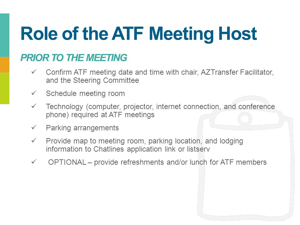 Confirm ATF meeting date and time with chair, AZTransfer Facilitator, and the Steering Committee Schedule meeting room Technology (computer, projector