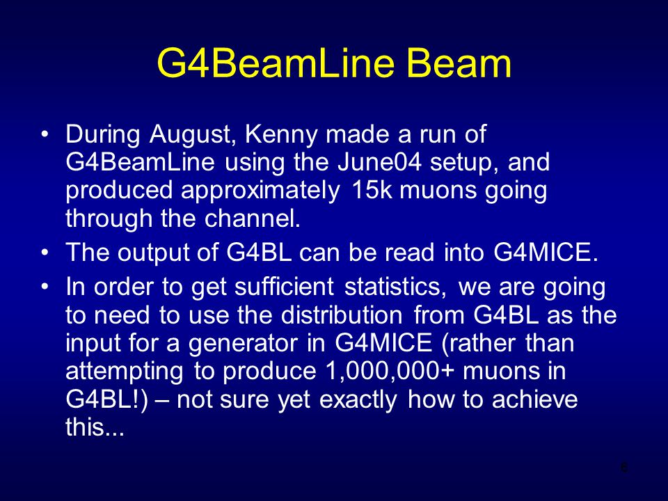 6 G4BeamLine Beam During August, Kenny made a run of G4BeamLine using the June04 setup, and produced approximately 15k muons going through the channel.