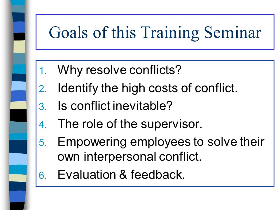 Goals of this Training Seminar 1. Why resolve conflicts.