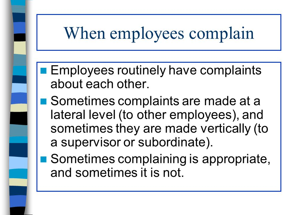 When employees complain Employees routinely have complaints about each other. Sometimes complaints are made at a lateral level (to other employees), a