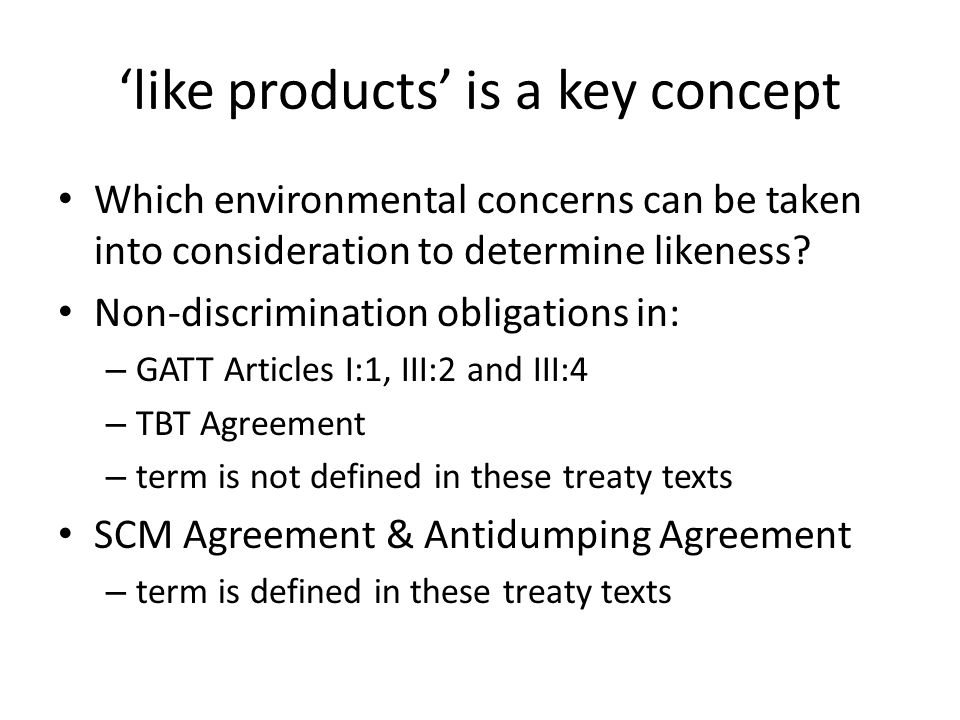 'like products' is a key concept Which environmental concerns can be taken into consideration to determine likeness? Non-discrimination obligations in
