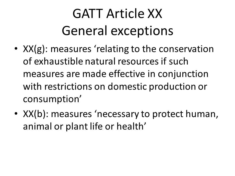 GATT Article XX General exceptions XX(g): measures 'relating to the conservation of exhaustible natural resources if such measures are made effective