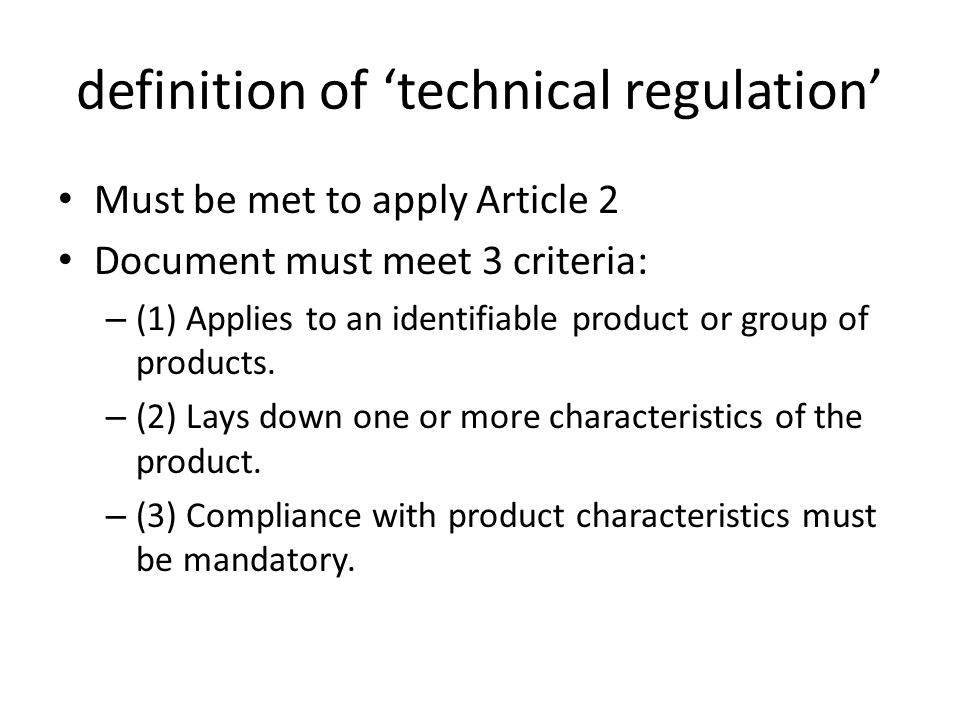 definition of 'technical regulation' Must be met to apply Article 2 Document must meet 3 criteria: – (1) Applies to an identifiable product or group o
