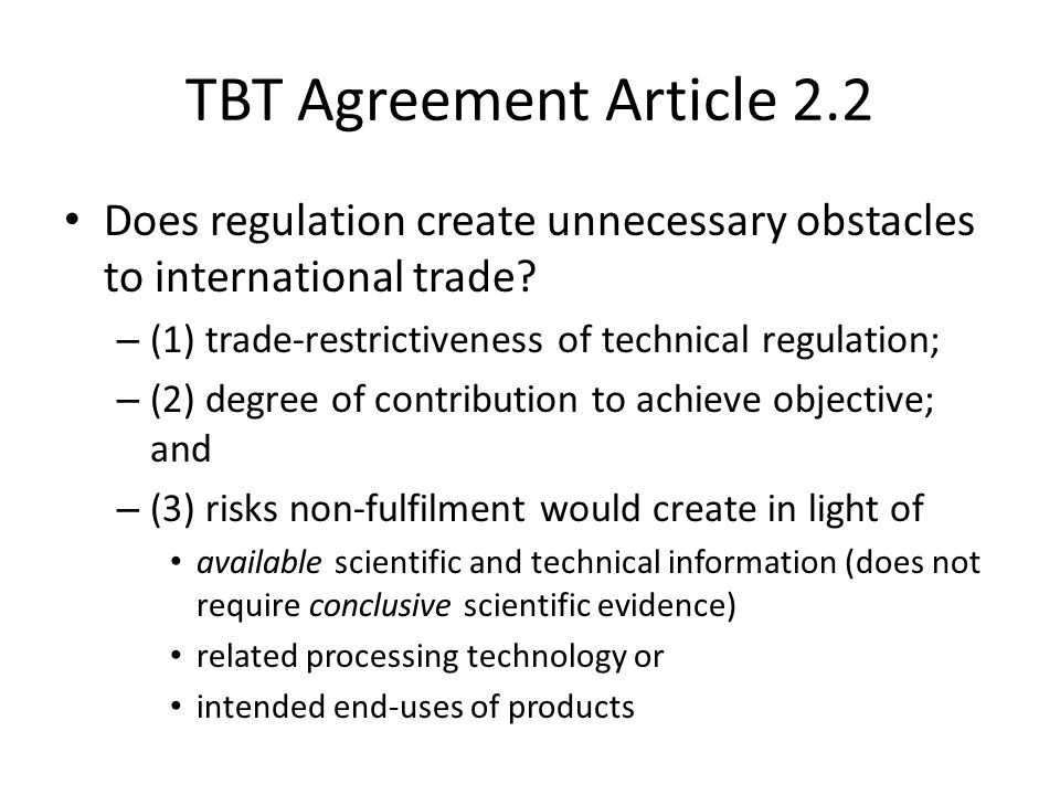 TBT Agreement Article 2.2 Does regulation create unnecessary obstacles to international trade? – (1) trade-restrictiveness of technical regulation; –