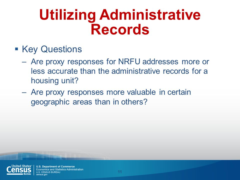 Utilizing Administrative Records  Key Questions –Are proxy responses for NRFU addresses more or less accurate than the administrative records for a h