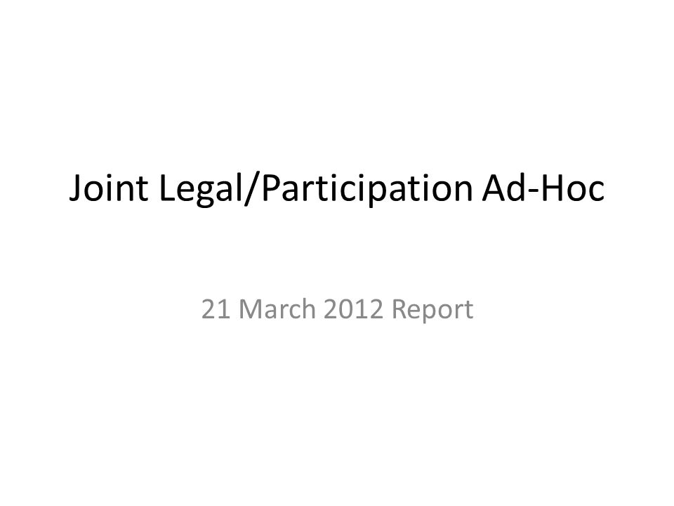Joint Legal/Participation Ad-Hoc 21 March 2012 Report
