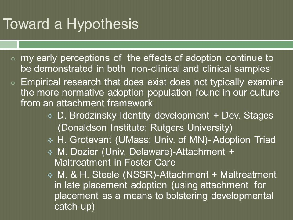 Toward a Hypothesis  my early perceptions of the effects of adoption continue to be demonstrated in both non-clinical and clinical samples  Empirica