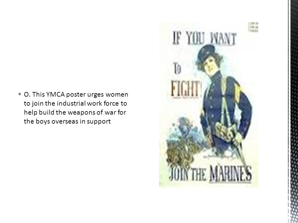  O. This YMCA poster urges women to join the industrial work force to help build the weapons of war for the boys overseas in support