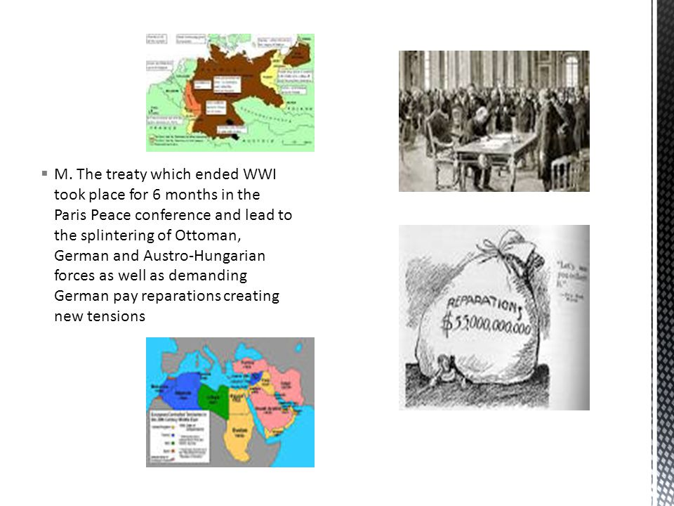  M. The treaty which ended WWI took place for 6 months in the Paris Peace conference and lead to the splintering of Ottoman, German and Austro-Hungar