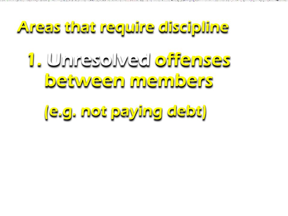 1.Unresolved offenses between members 1. Unresolved offenses between members 2.