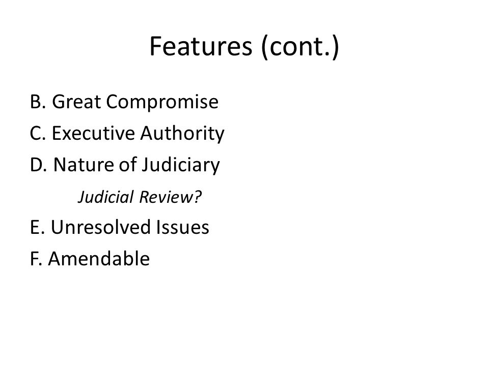 Features (cont.) B. Great Compromise C. Executive Authority D.