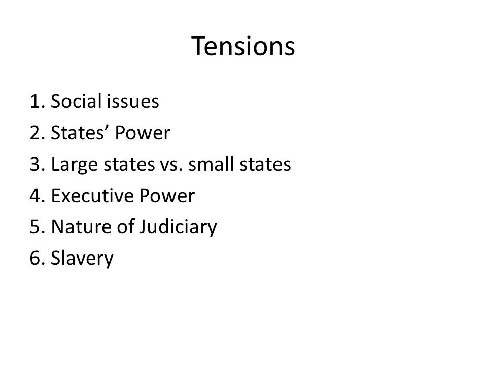 Tensions 1. Social issues 2. States' Power 3. Large states vs.