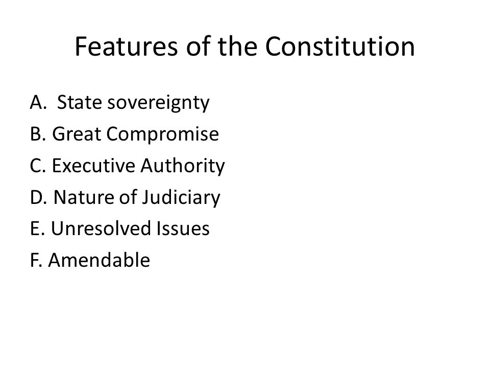 Features of the Constitution A.State sovereignty B.
