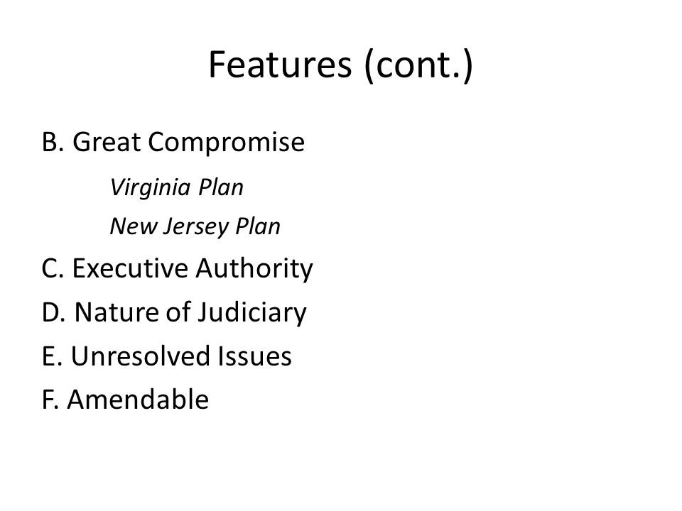 Features (cont.) B. Great Compromise Virginia Plan New Jersey Plan C.