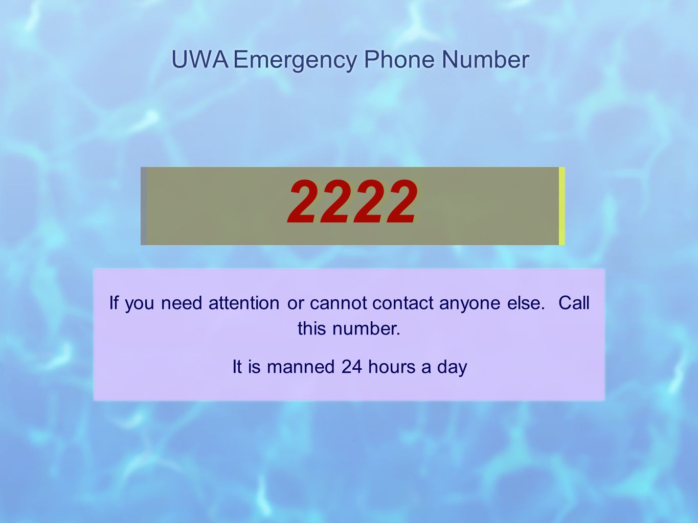 UWA Emergency Phone Number 2222 If you need attention or cannot contact anyone else.