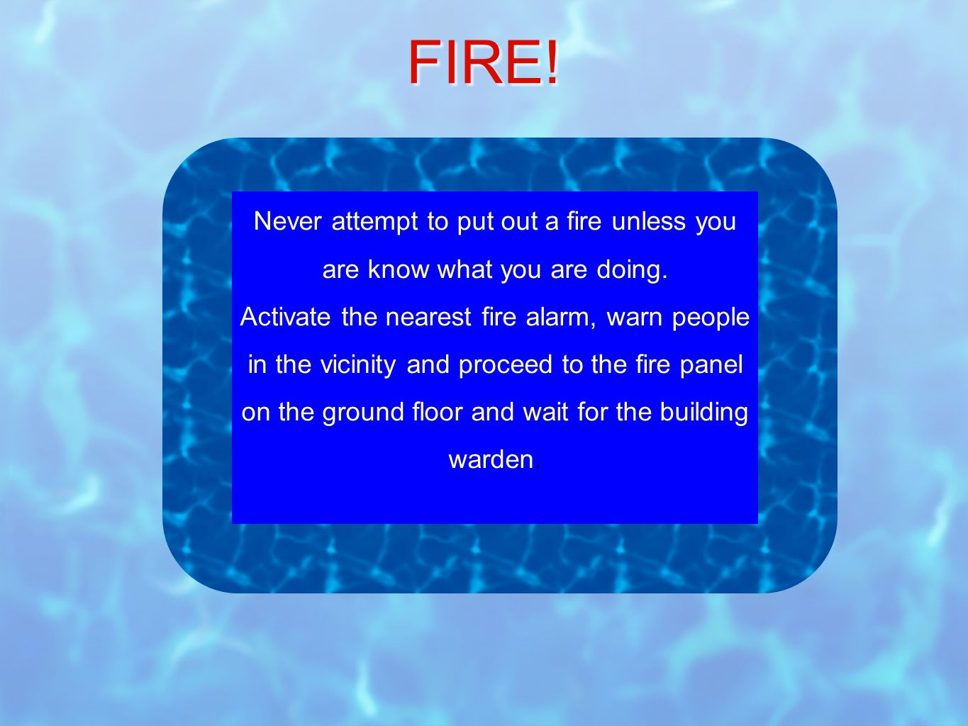 Never attempt to put out a fire unless you are know what you are doing.