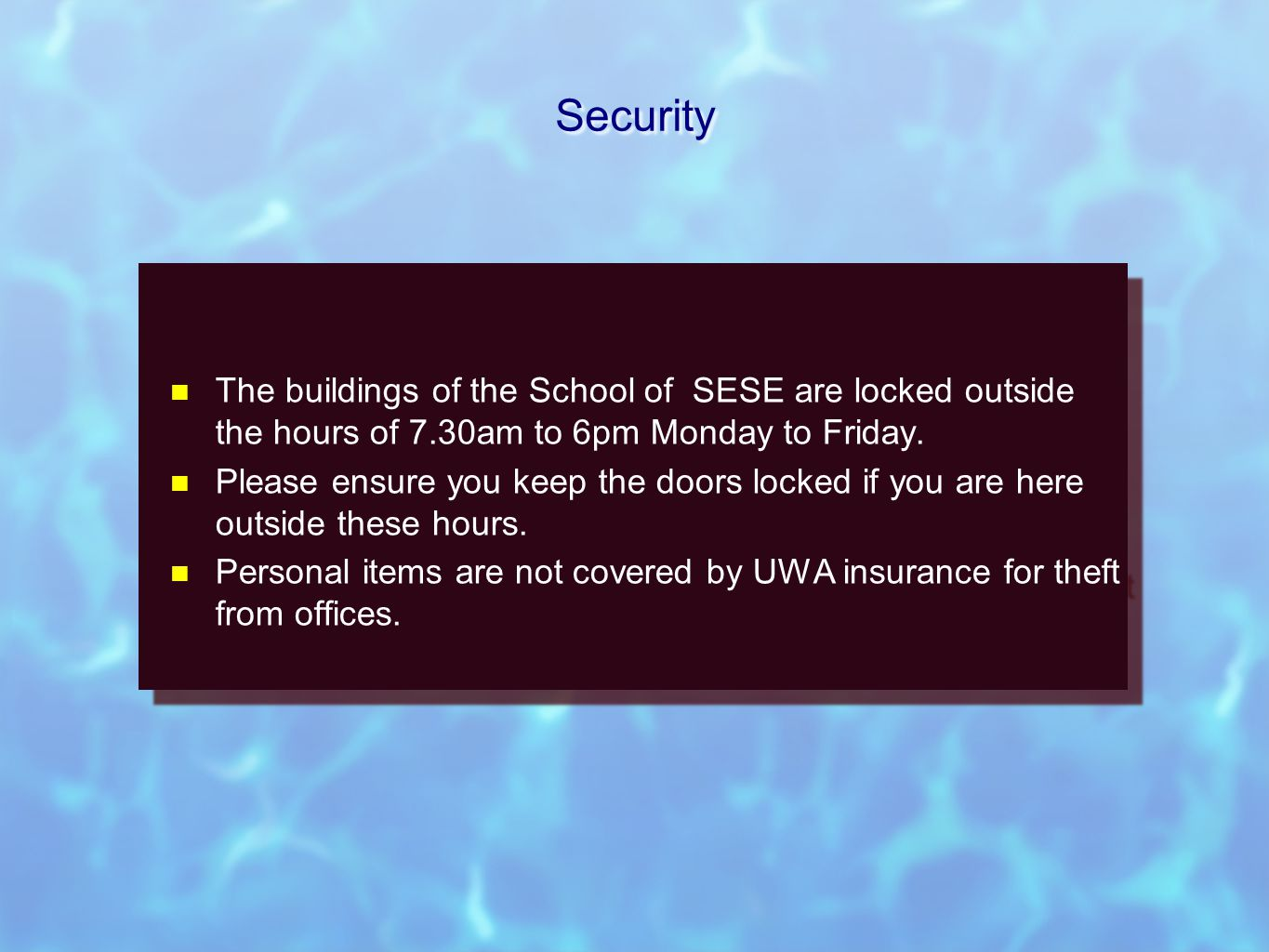 Security The buildings of the School of SESE are locked outside the hours of 7.30am to 6pm Monday to Friday.