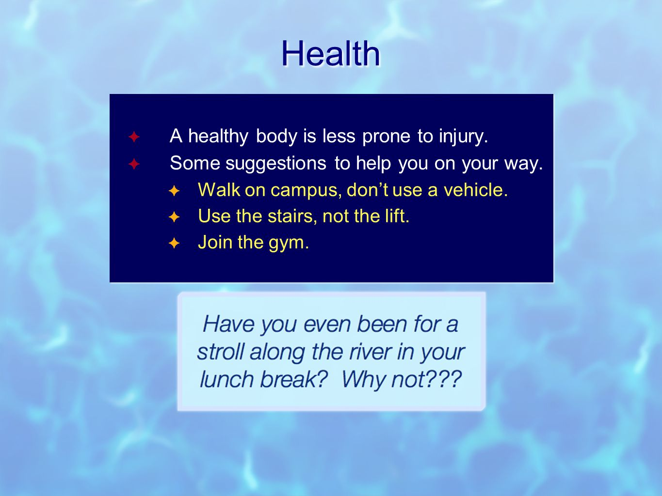 Health ✦ A healthy body is less prone to injury. ✦ Some suggestions to help you on your way.