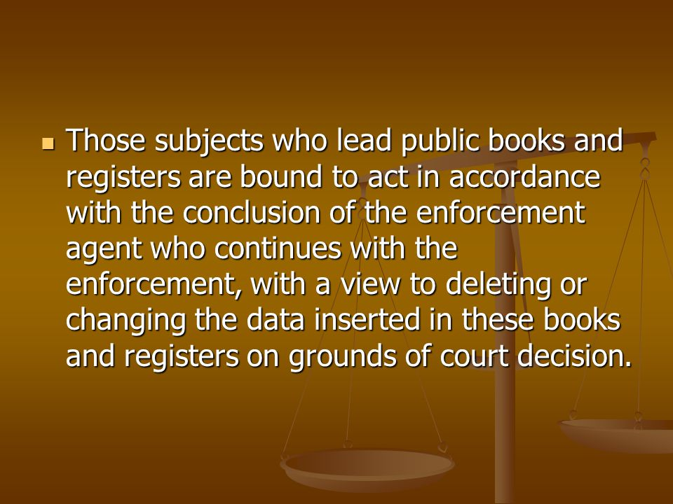 Those subjects who lead public books and registers are bound to act in accordance with the conclusion of the enforcement agent who continues with the enforcement, with a view to deleting or changing the data inserted in these books and registers on grounds of court decision.