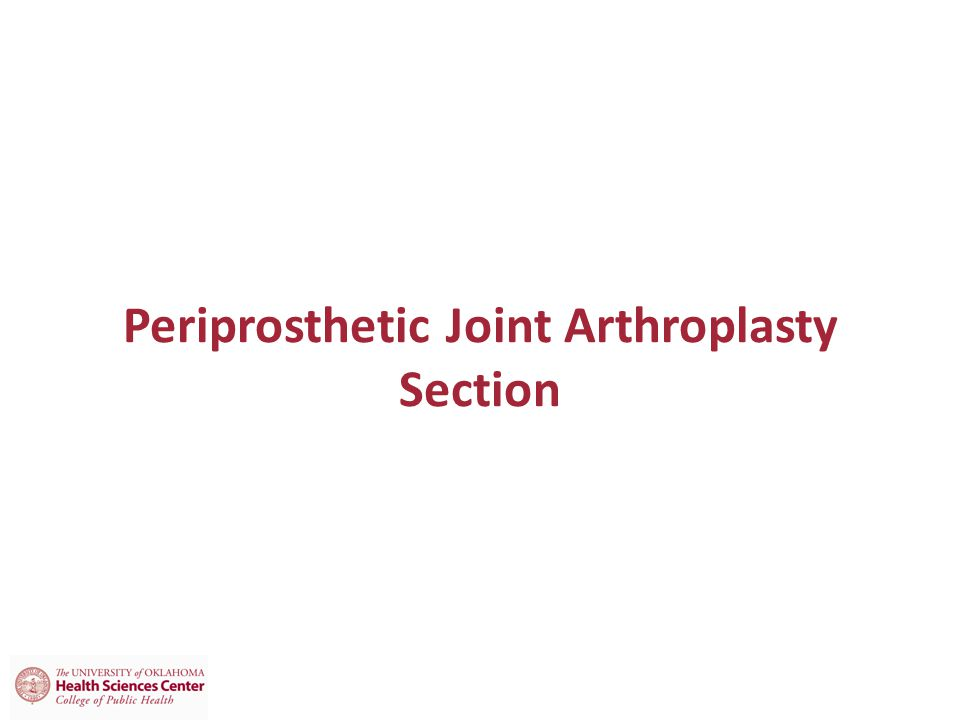 Periprosthetic Joint Arthroplasty Section