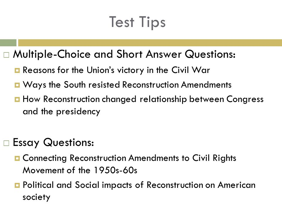 Test Tips  Multiple-Choice and Short Answer Questions:  Reasons for the Union's victory in the Civil War  Ways the South resisted Reconstruction Am