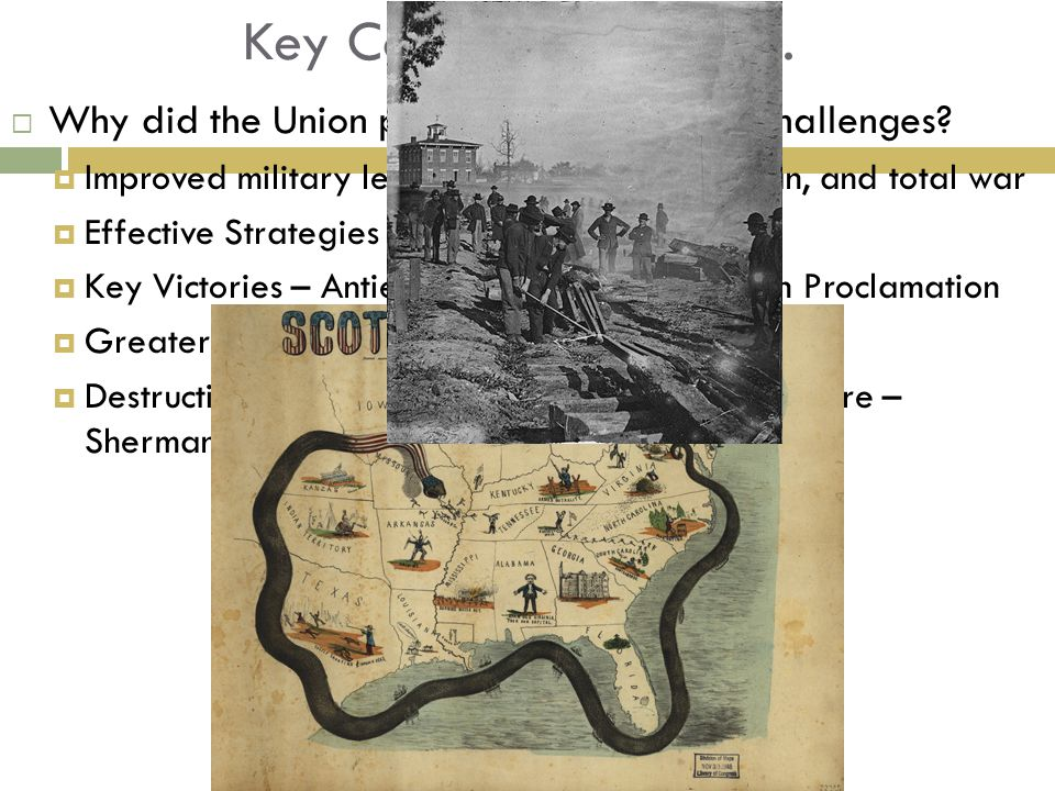 Key Concept 5.3 I Cont.  Why did the Union prevail, despite early challenges?  Improved military leadership – Grant, Sherman, and total war  Effect