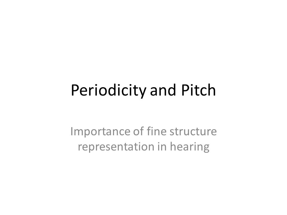 Periodicity and Pitch Importance of fine structure representation in hearing