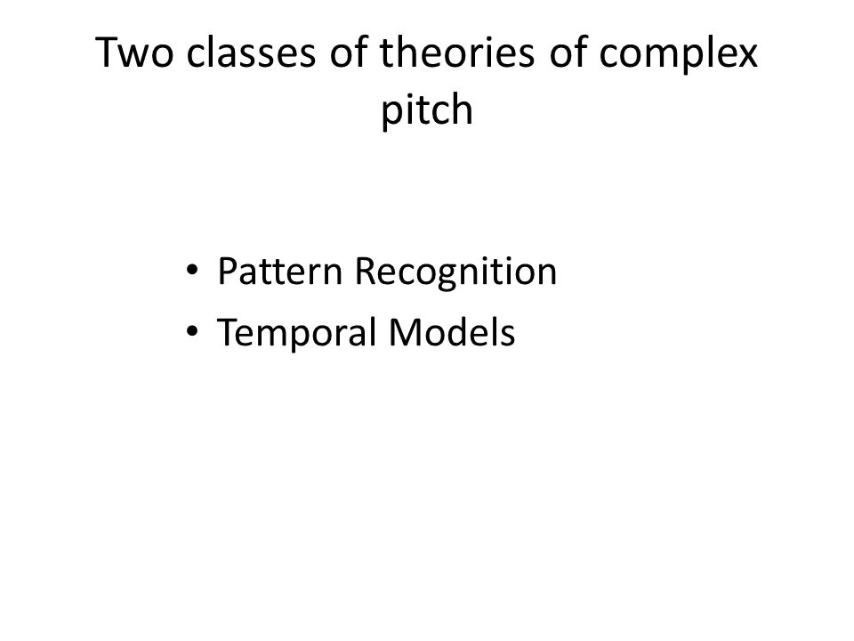 Two classes of theories of complex pitch Pattern Recognition Temporal Models