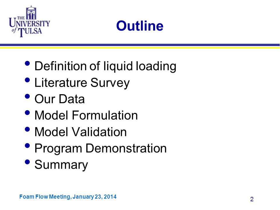 Foam Flow Meeting, January 23, 2014 13 Inception of Liquid Loading Belfroid et al., 2013 For vertical pipe OLGA = 12 m/s Exptl = 14 m/s